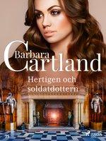 Hertigen och soldatdottern - Barbara Cartland