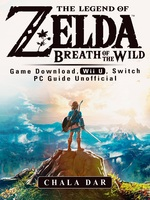 The Legend of Zelda Breath of the Wild Game Download, Wii U, Switch PC Guide Unofficial - Chala Dar