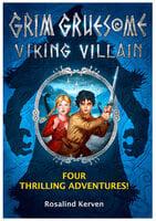 Grim Gruesome Viking Villain: Four thrilling adventures - Rosalind Kerven