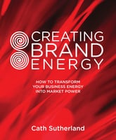 Creating Brand Energy - Cath Sutherland