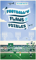 Football's Flaws & Foibles - Richard Foster