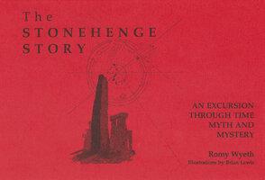 The Stonehenge Story - Romy Wyeth