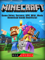 Minecraft Game Skins, Servers, APK, Wiki, Mods, Download Guide Unofficial - HSE Guides