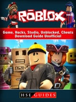 Roblox Game, Hacks, Studio, Unblocked, Cheats, Download Guide Unofficial - HSE Guides
