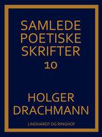 Samlede poetiske skrifter: 10 - Holger Drachmann