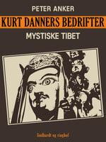Kurt Danners bedrifter: Mystiske Tibet - Peter Anker