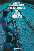 Dengang vi var helte - Arne Steffen Hartmann