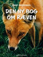 Den ny bog om ræven - Bent Jørgensen