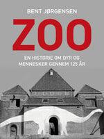 Zoo. En historie om dyr og mennesker gennem 125 år - Bent Jørgensen