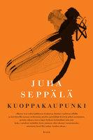 Kuoppakaupunki - Juha Seppälä