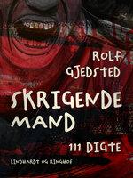 Skrigende mand: 111 digte - Rolf Gjedsted