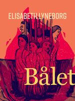 Bålet - Elisabeth Lyneborg