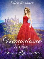 Tremontaine 13: Afrejser - Ellen Kushner