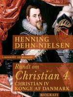 Rundt om Christian 4 - Henning Dehn-Nielsen