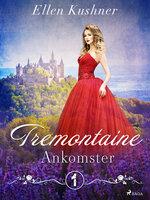 Tremontaine 1: Ankomster - Ellen Kushner