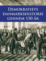 Demokratiets danmarkshistorie gennem 150 år - Kaare R. Skou