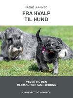 Fra hvalp til hund - Irene H. Jarnved