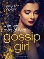 Gossip Girl 10: Ville jeg måske lyve? - Cecily von Ziegesar