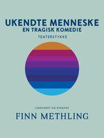 Ukendte menneske: En tragisk komedie - Finn Methling
