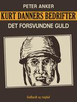 Kurt Danners bedrifter: Det forsvundne guld - Peter Anker
