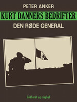 Kurt Danners bedrifter: Den røde general - Peter Anker