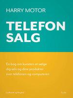 Telefonsalg. En bog om kunsten at sælge dig selv og dine produkter over telefonen og computeren - Harry Motor
