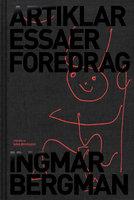 Artiklar, essäer, föredrag - Ingmar Bergman