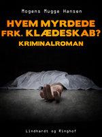 Hvem myrdede frk. Klædeskab?. Kriminalroman - Mogens Mugge Hansen