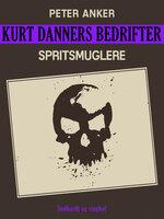 Kurt Danners bedrifter: Spritsmuglere - Peter Anker