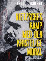 Nietzsches kamp med den kristelige moral - Frode Jakobsen