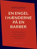 En engel i hænderne på en barber: Arthur Rimbauds digte i udvalg og gendigtning ved og med illustrationer af Rolf Gjedsted - Rolf Gjedsted