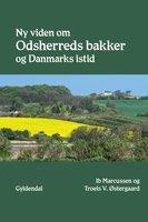 Ny viden om Odsherreds bakker og Danmarks istid - Ib Marcussen, Troels V. Østergaard