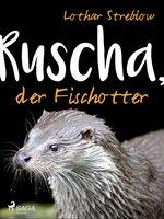 Ruscha, der Fischotter - Lothar Streblow