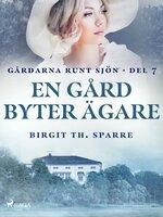 En gård byter ägare - Birgit Th Sparre