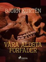 Våra äldsta förfäder - Björn Kurtén