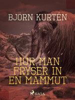 Hur man fryser in en mammut - Björn Kurtén