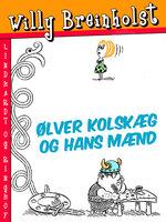 Ølver Kolskæg og hans mænd - Willy Breinholst