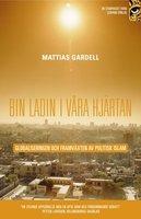Bin Ladin i våra hjärtan : globaliseringen och framväxten av politisk islam - Mattias Gardell