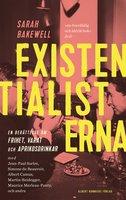 Existentialisterna : En historia om frihet, varat och aprikoscocktails - Sarah Bakewell