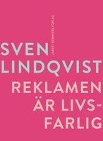 Reklamen är livsfarlig : En stridsskrift - Sven Lindqvist