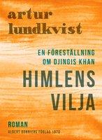 Himlens vilja : En föreställning om Djingis Khan - Artur Lundkvist