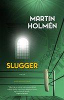 Slugger - Martin Holmén