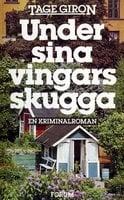 Under sina vingars skugga : En kriminalroman - Tage Giron
