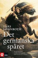 Det germanska spåret: En västerländsk litteraturtradition från Tactius till Tolkien - Lars Lönnroth