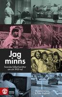 Jag minns : svenska folket berättar om sitt 1900-tal - Peter Englund, Madelaine Levy