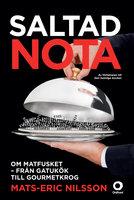Saltad nota : Om matfusket - från gatukök till gourmetkrog - Mats-Eric Nilsson