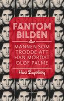 Fantombilden : Eller mannen som trodde att han mördat Olof Palme - Hans Lagerberg