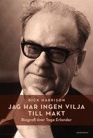 Jag har ingen vilja till makt : Biografi över Tage Erlander - Dick Harrison