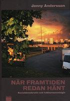 När framtiden redan hänt : Socialdemokratin och folkhemsnostalgin - Jenny Andersson