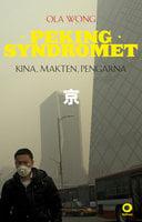 Pekingsyndromet : Kina, makten, pengarna - Ola Wong